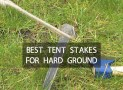 8 Best Tent Stakes For Hard Ground