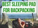 Best Backpacking Sleeping Pad – 11 Compact Sleeping Mats for Travel